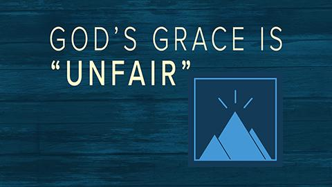 "God's Grace is ""Unfair"""